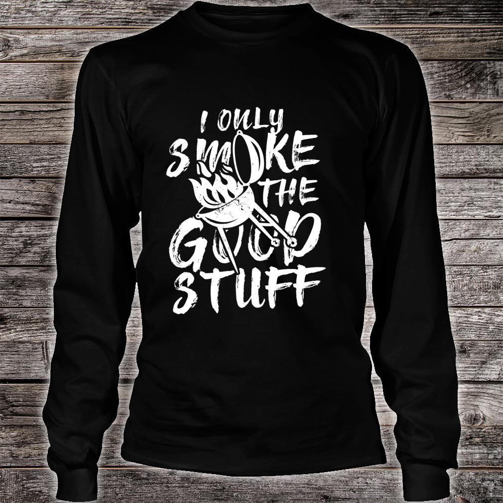 I only Smoke the Good Stuff meat tasting bbq Shirt long sleeved