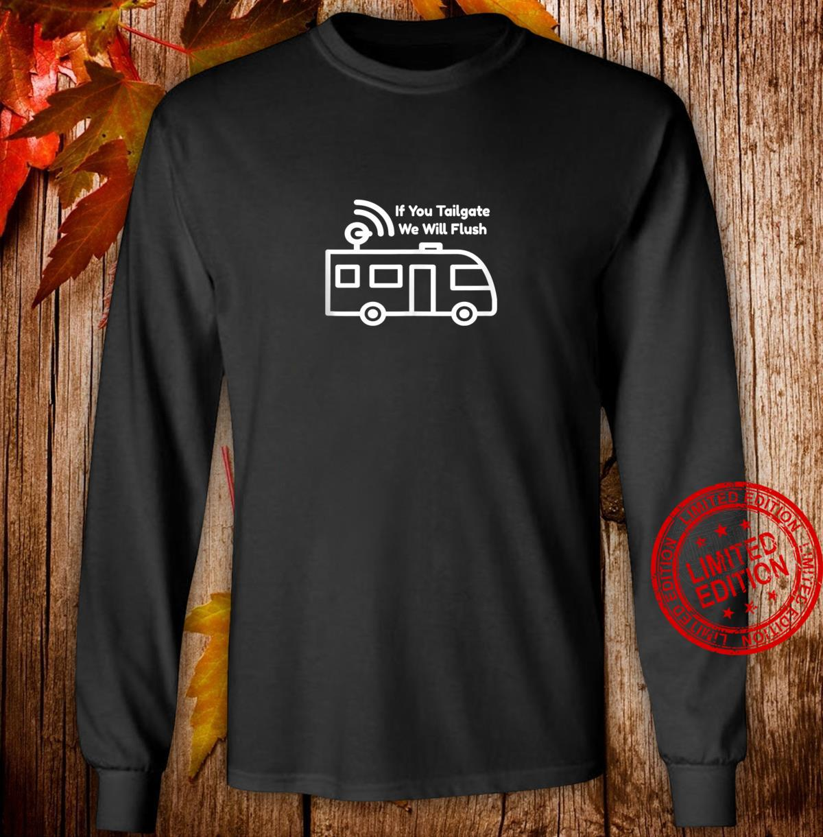 If You Tailgate, We Will Flush Shirt long sleeved