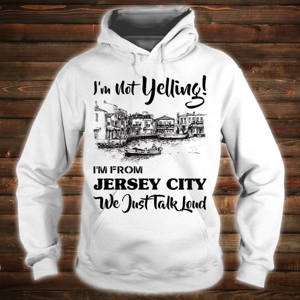 I'm not yelling i'm from Jersey girl we just talk loud shirt hoodie