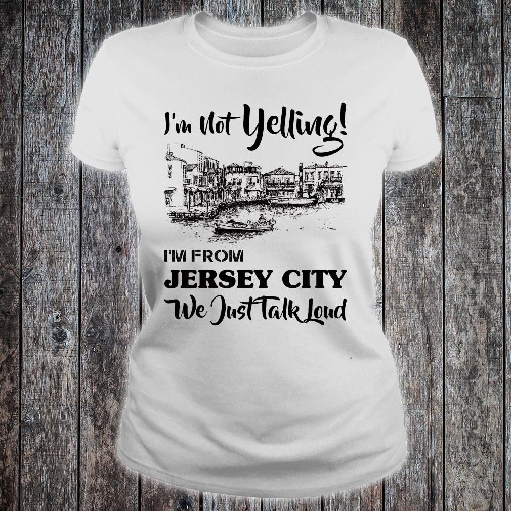 I'm not yelling i'm from Jersey girl we just talk loud shirt ladies tee