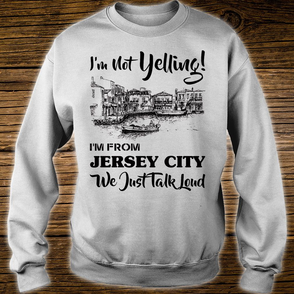 I'm not yelling i'm from Jersey girl we just talk loud shirt sweater