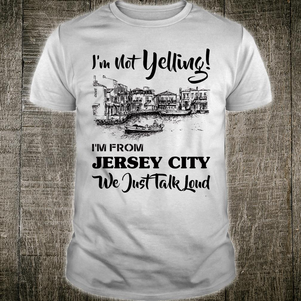 I'm not yelling i'm from Jersey girl we just talk loud shirt
