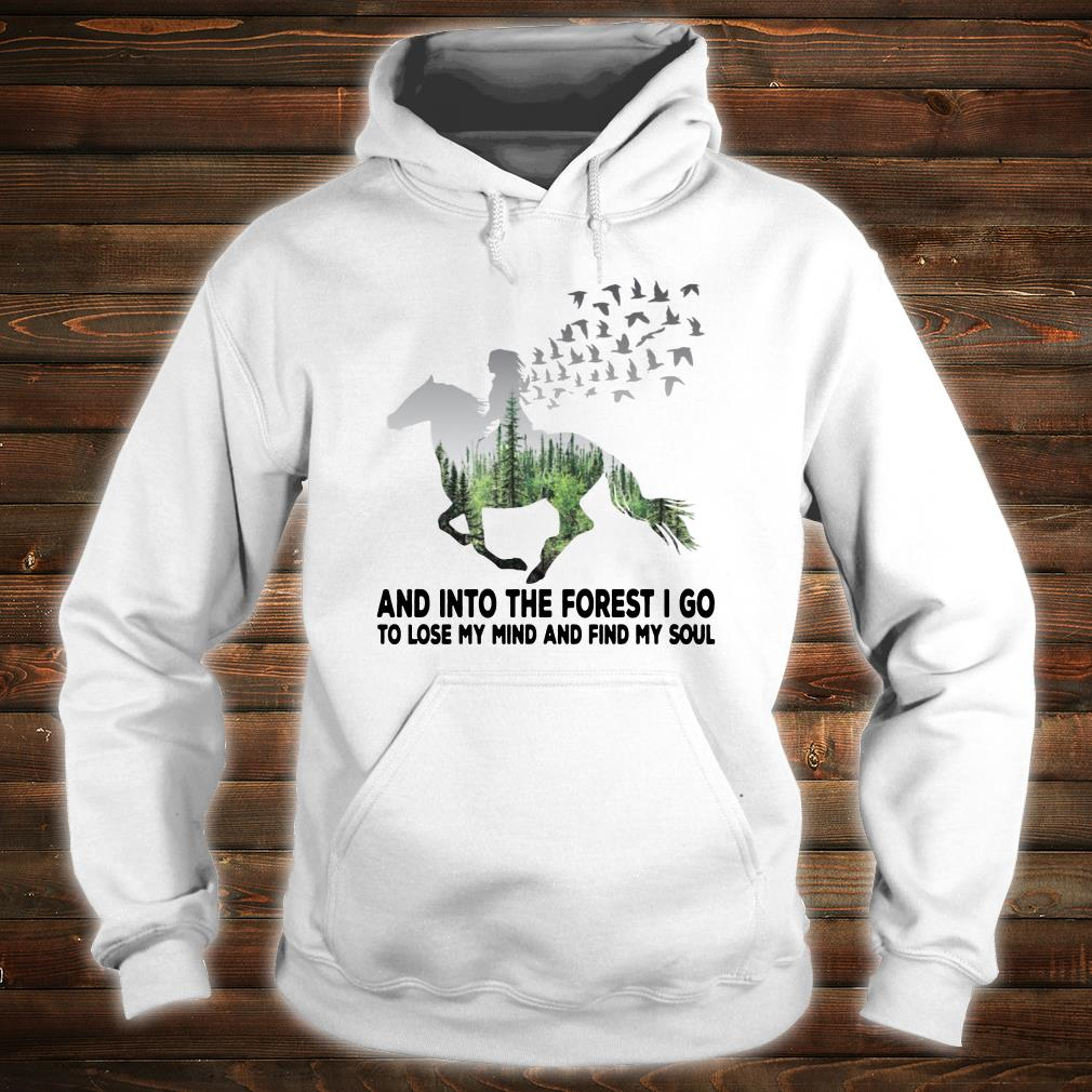 Into the forest I go to lose my mind and find my soul shirt hoodie