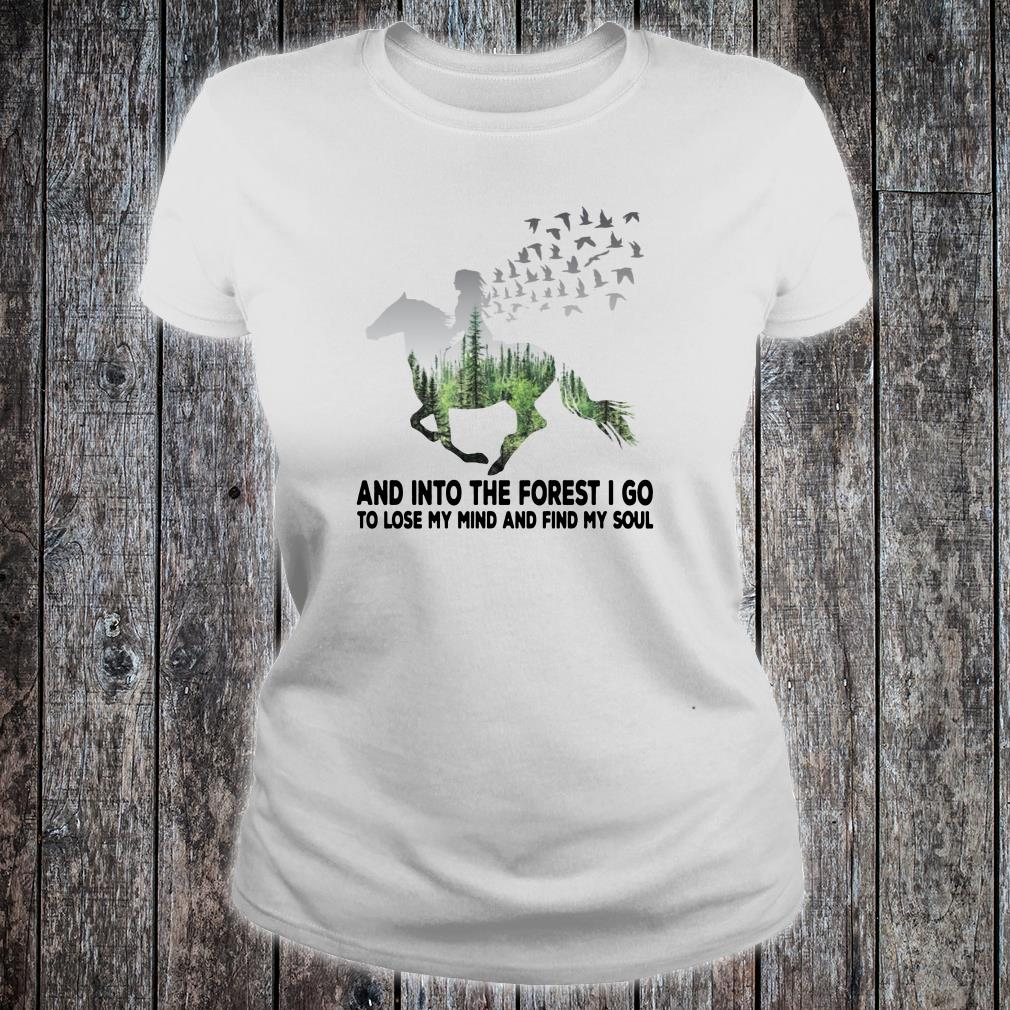 Into the forest I go to lose my mind and find my soul shirt ladies tee