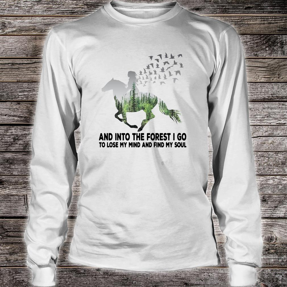 Into the forest I go to lose my mind and find my soul shirt long sleeved