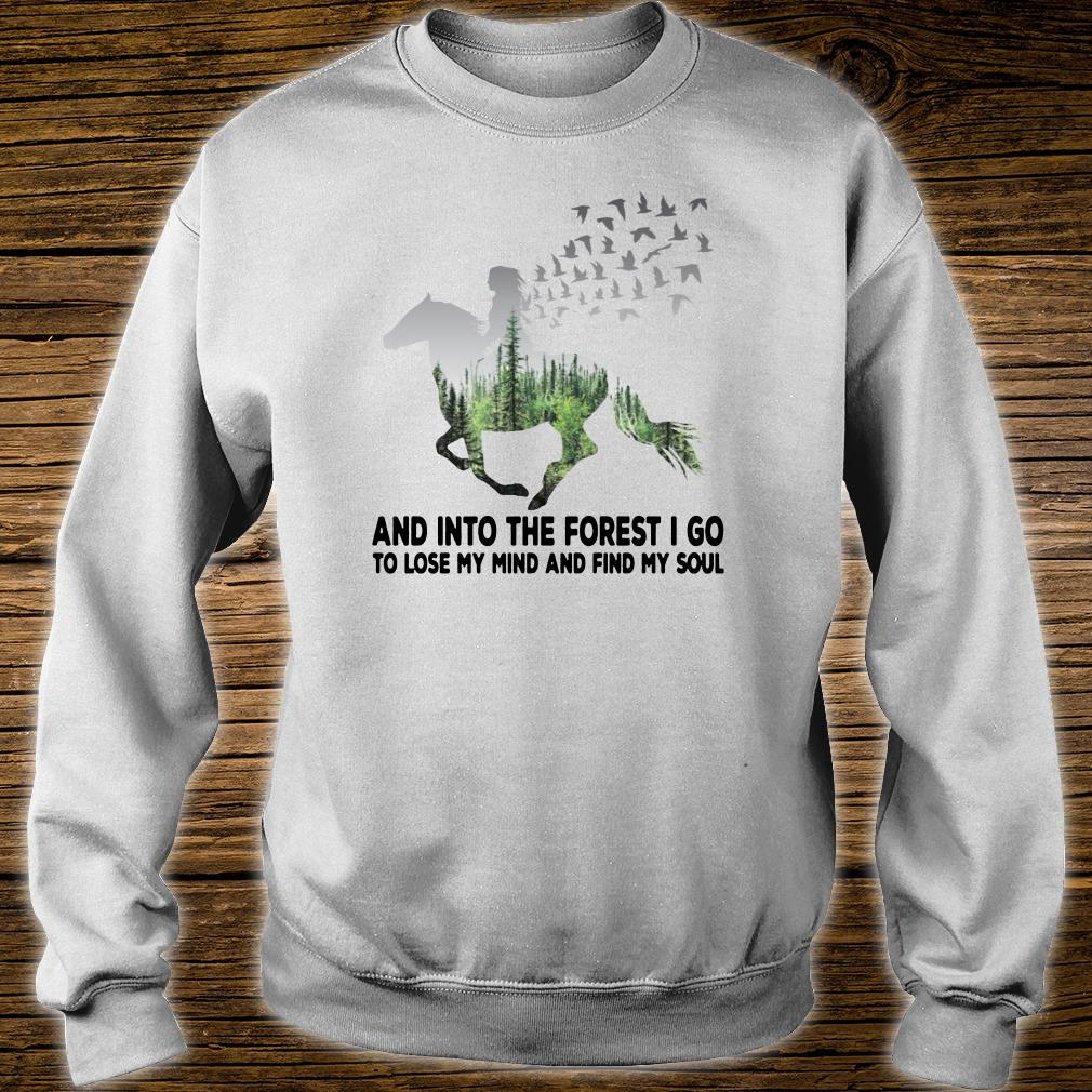 Into the forest I go to lose my mind and find my soul shirt sweater