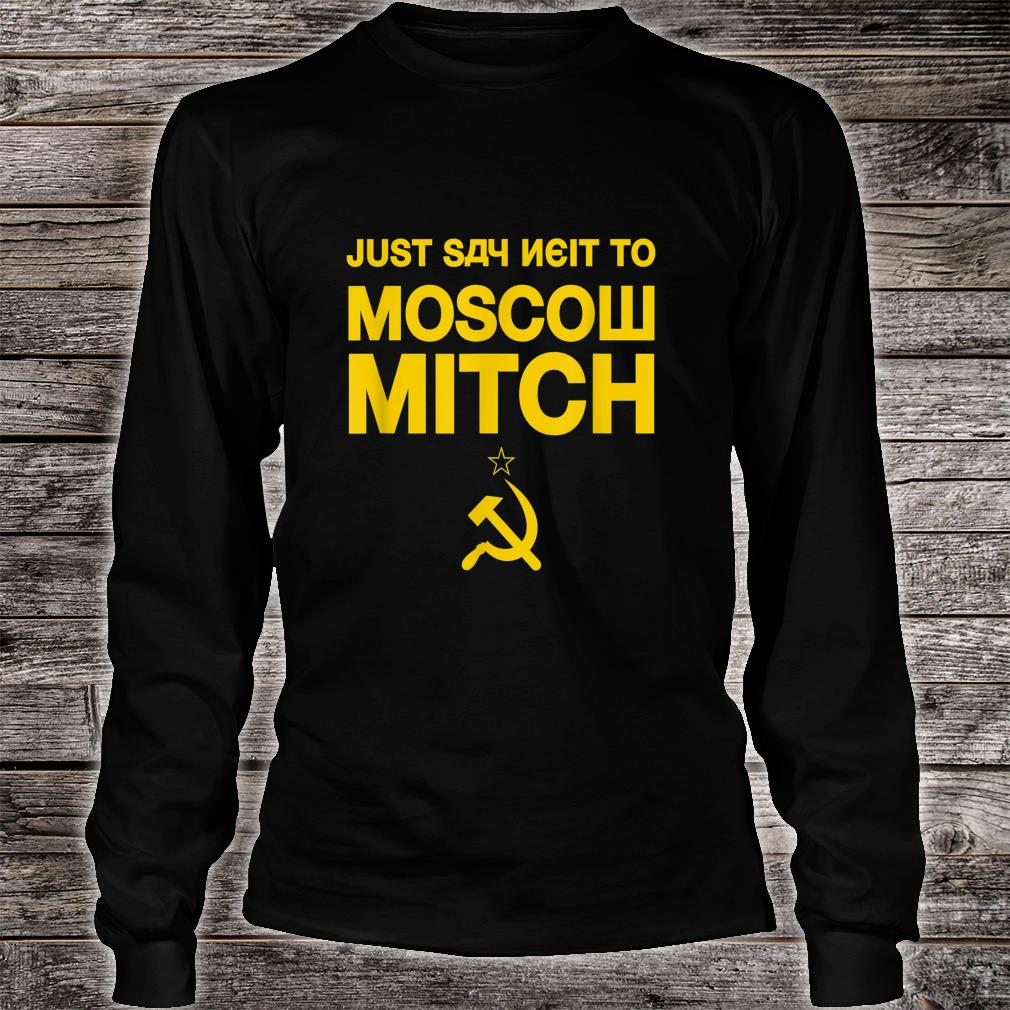 Just Say Neit To Moscow Mitch Shirt long sleeved
