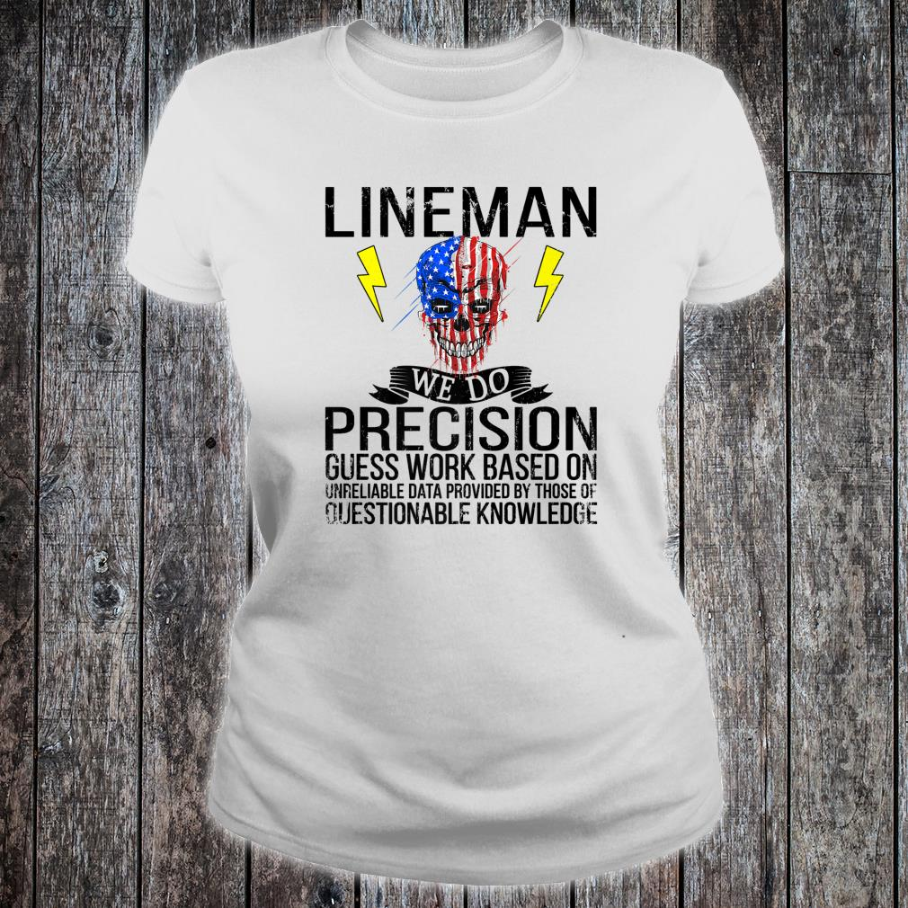 Lineman We Do Precision Guess Work Base On Unreliabe Data Provided Shirt ladies tee