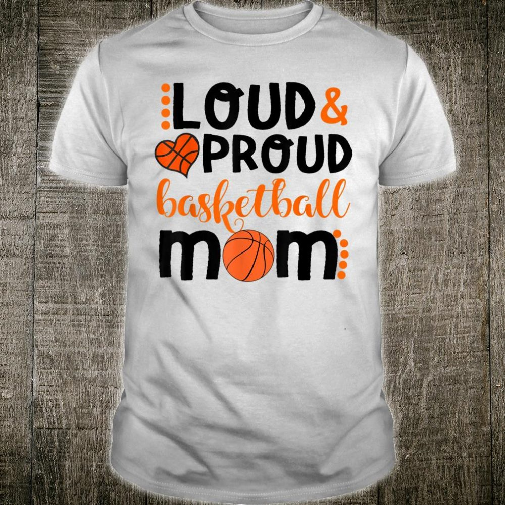 Loud & Proud Basketball Sport Mom For Mother's Shirt