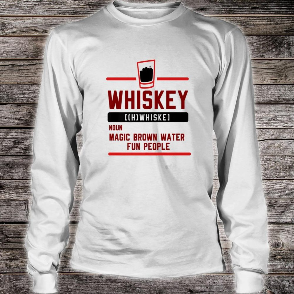 Malt Whiskey Definition Magic Brown Water for Fun People Shirt long sleeved