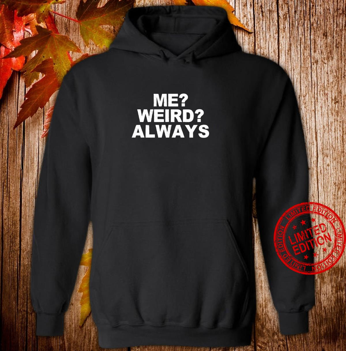 Me Weird Always, for Dad Shirt hoodie