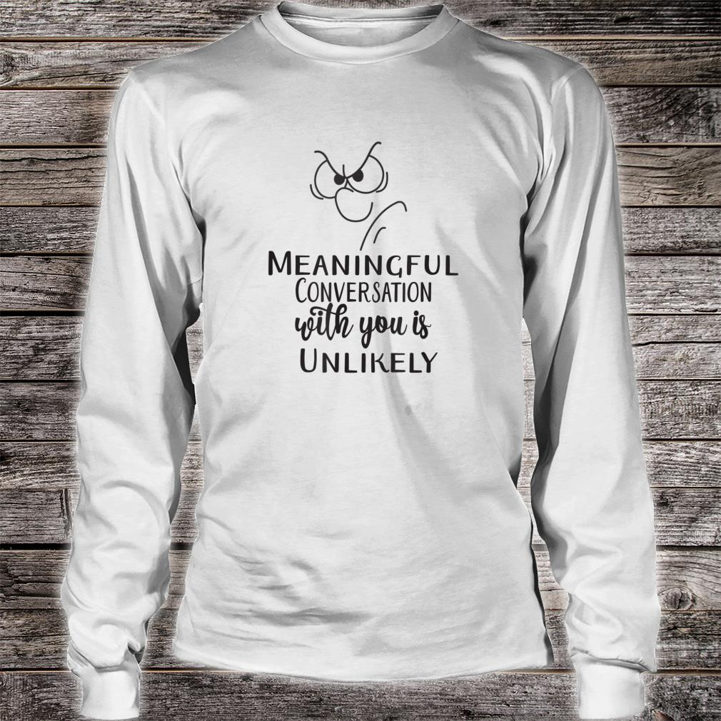 Meaningful Conversation With You is Unlikely Spouse Fight Shirt long sleeved