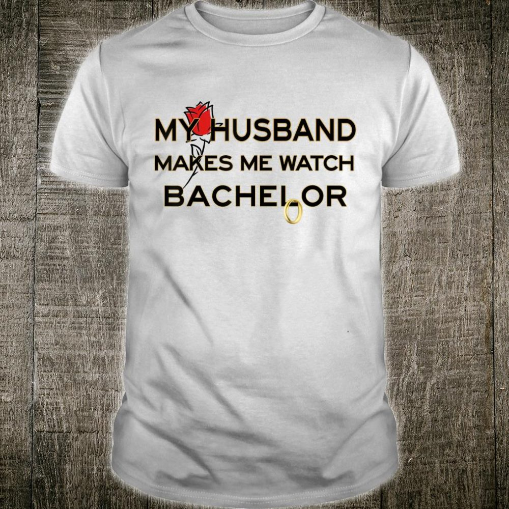 My Husband Makes Me Watch Bachelor for Fans ands Shirt