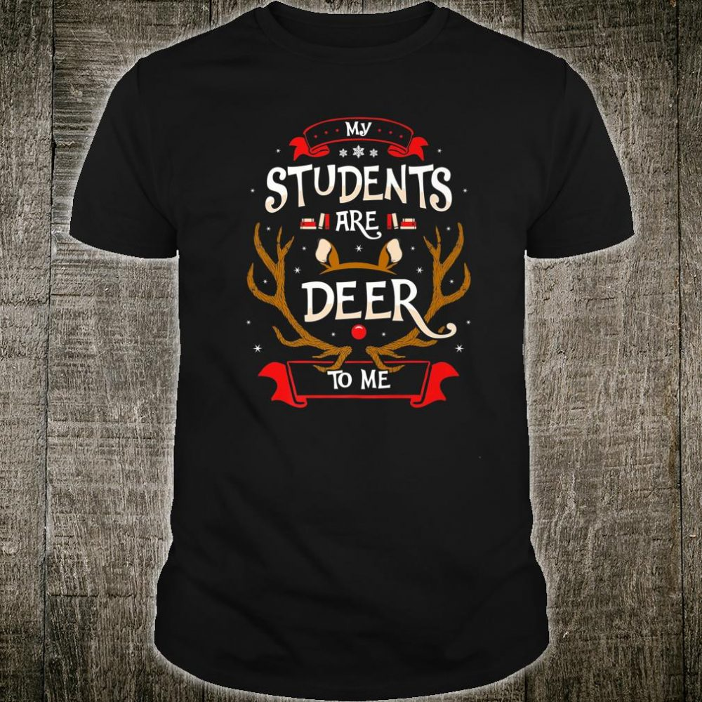 My Students Are Deer to Me Teacher's Ugly Christmas Shirt