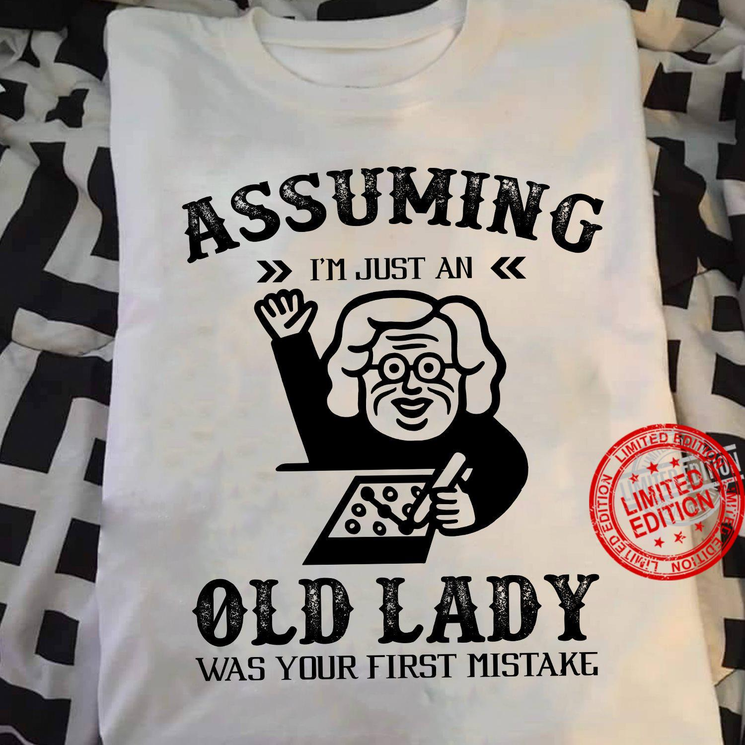 Official Assuming I'm Just An Old Lady Was Your First Mistake Shirt