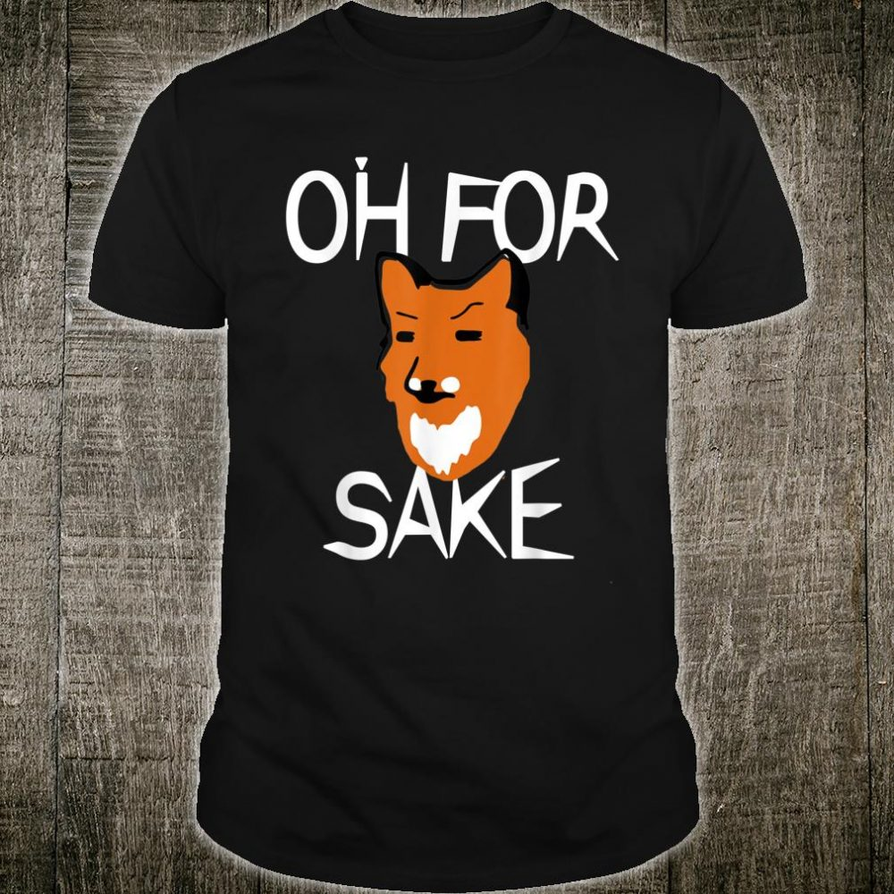 Oh for Fox Sake Fucks Pun with Unbothered Face Shirt