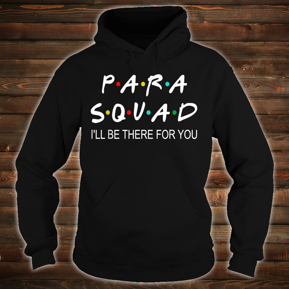 Para Squad I'll Be There For You Shirt hoodie