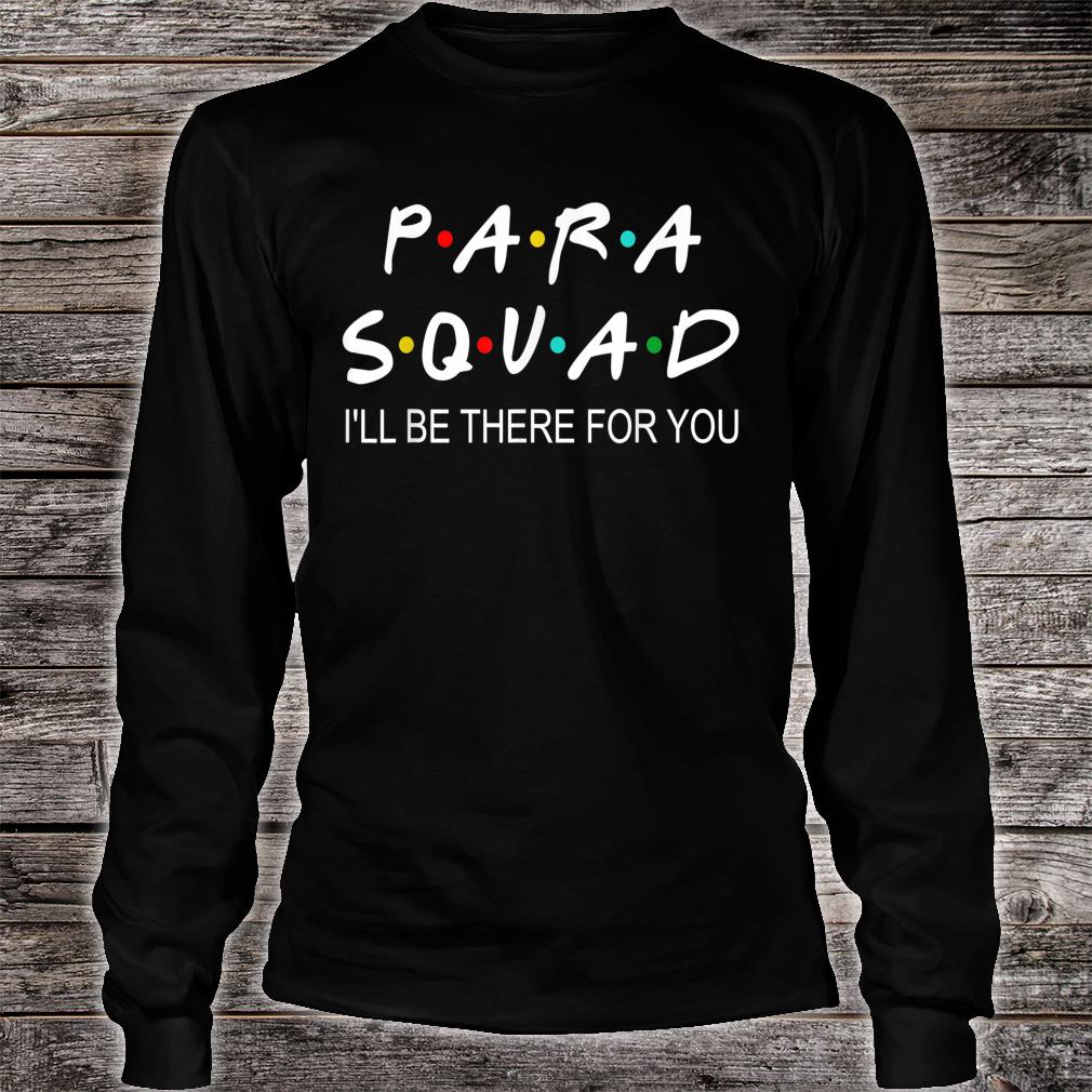 Para Squad I'll Be There For You Shirt long sleeved