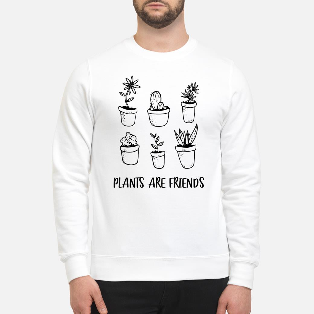 Plants Are Friends Plant Shirt sweater
