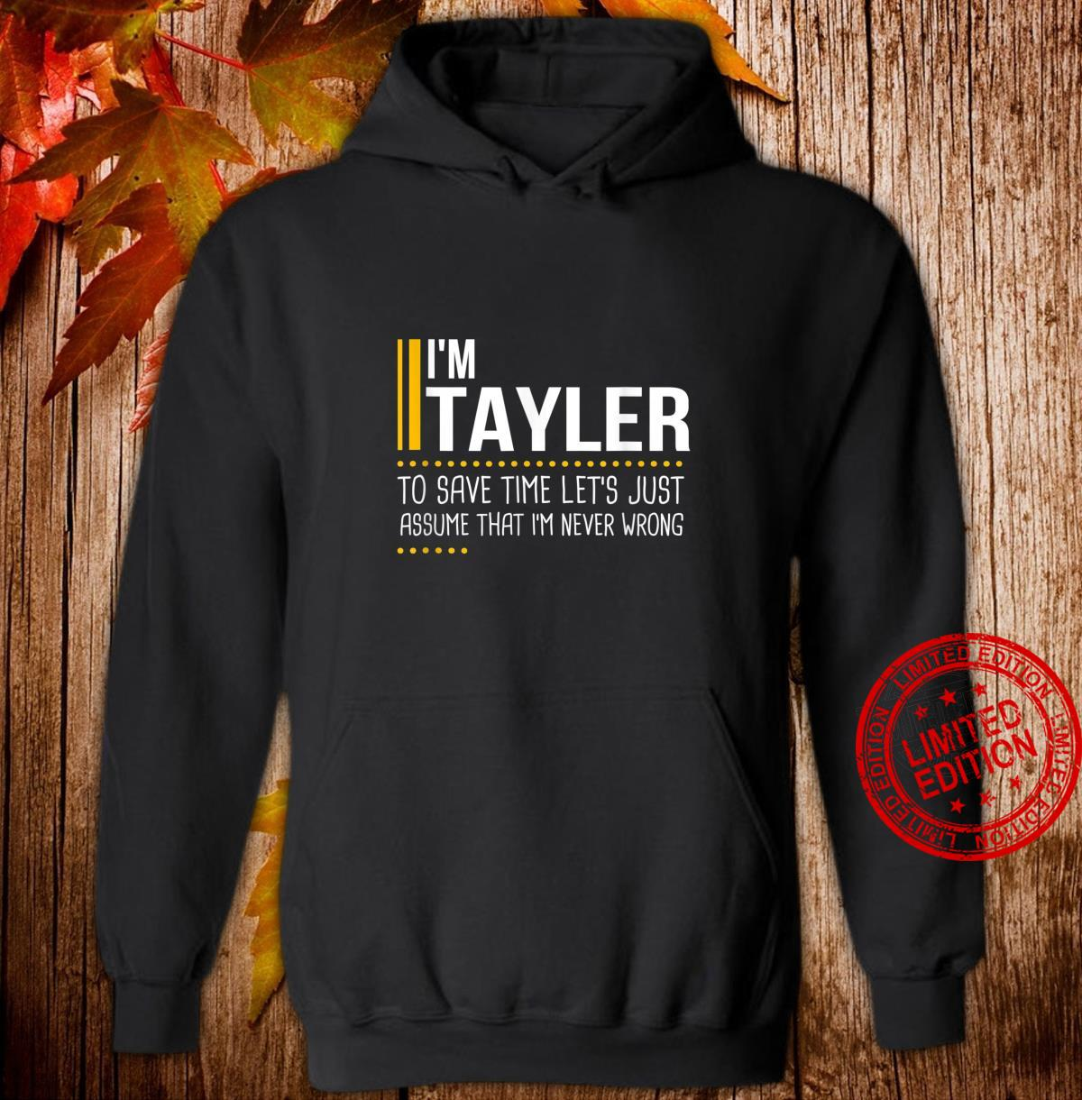 Save Time Lets Assume Tayler Is Never Wrong Name Shirt hoodie