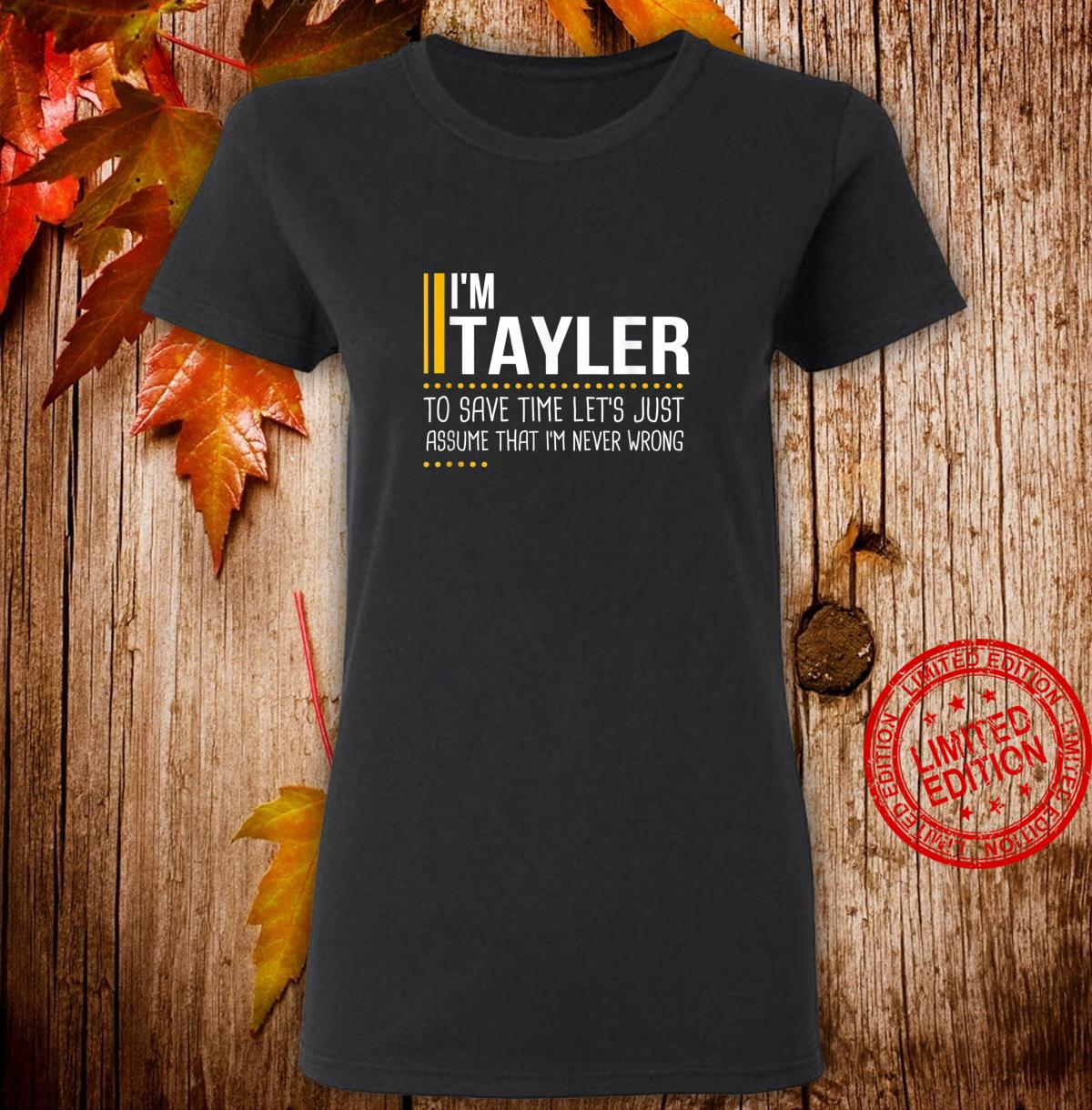 Save Time Lets Assume Tayler Is Never Wrong Name Shirt ladies tee