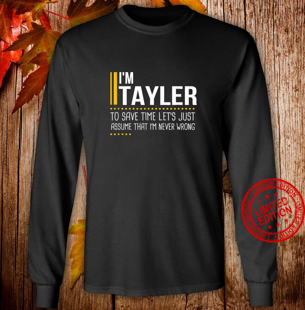 Save Time Lets Assume Tayler Is Never Wrong Name Shirt long sleeved