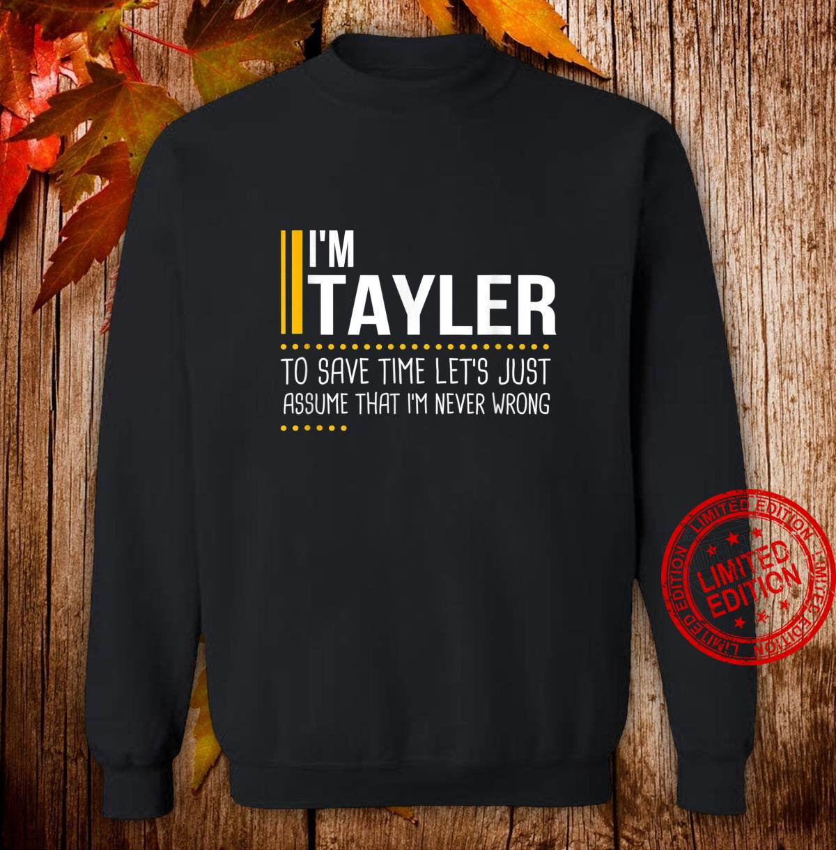 Save Time Lets Assume Tayler Is Never Wrong Name Shirt sweater
