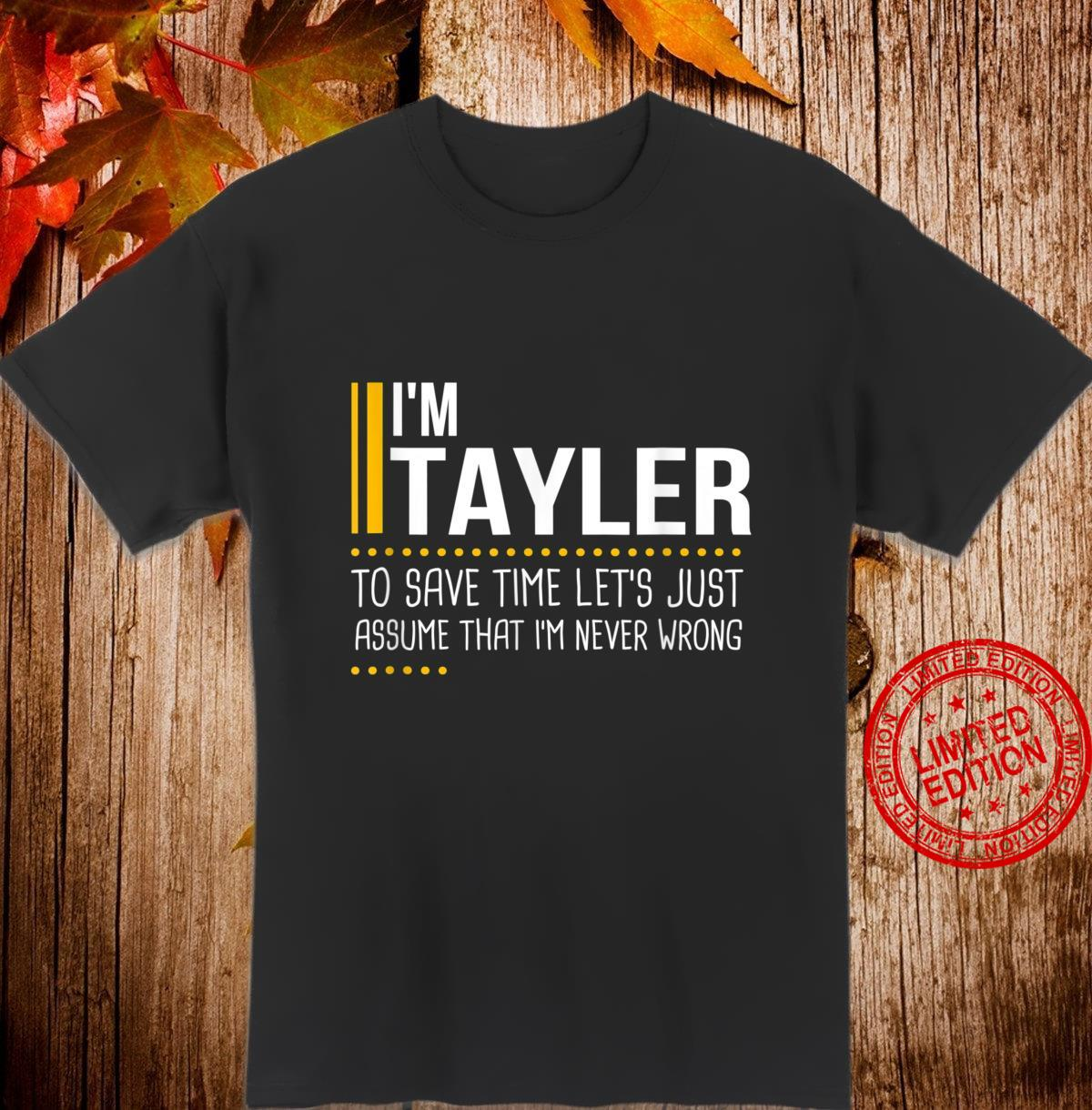 Save Time Lets Assume Tayler Is Never Wrong Name Shirt