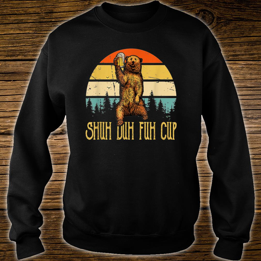 Shuh Duh Fuh Cup Vintage Funny Bear Drinking Beer Shirt sweater