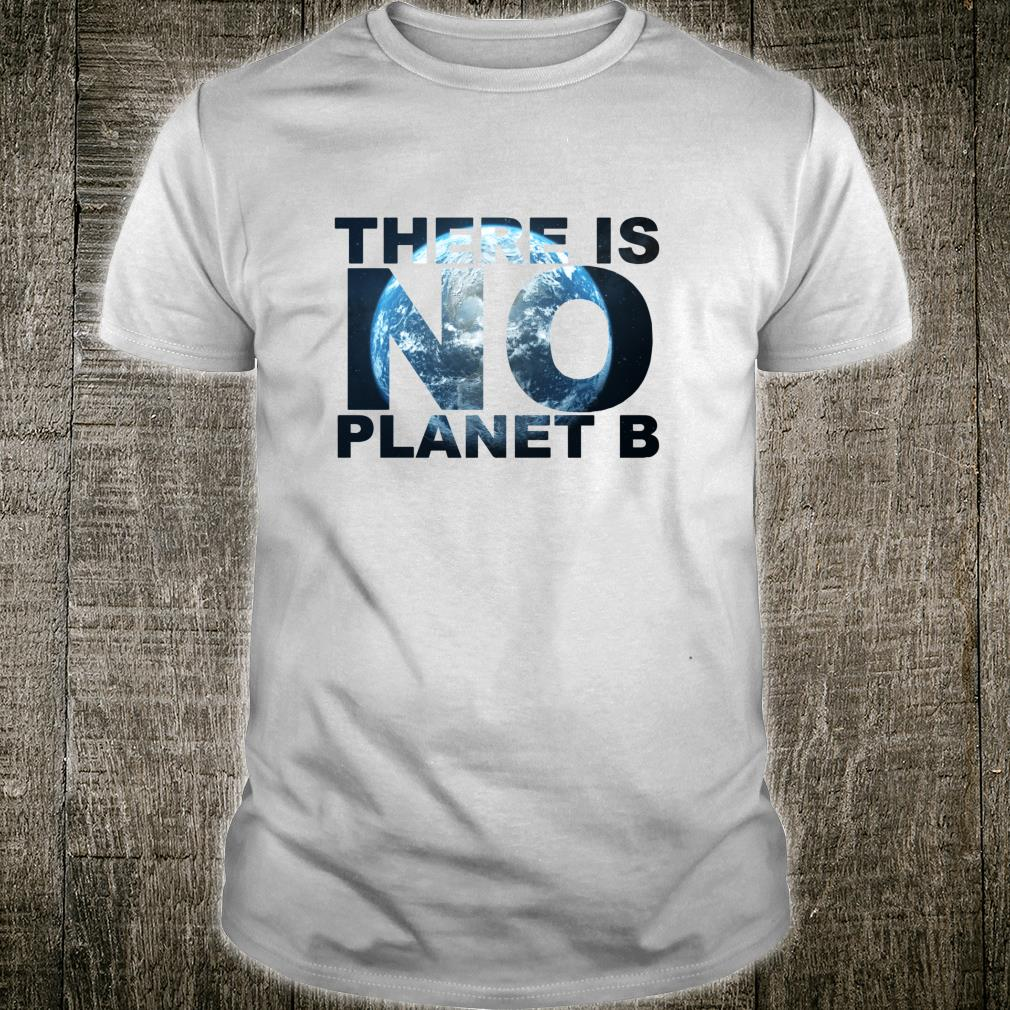 There Is No Planet B Beautiful Earth Day Climate Change Shirt