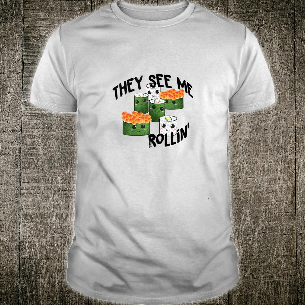 They See Me Rollin' Cute Sushi Shirt for Sushis Shirt