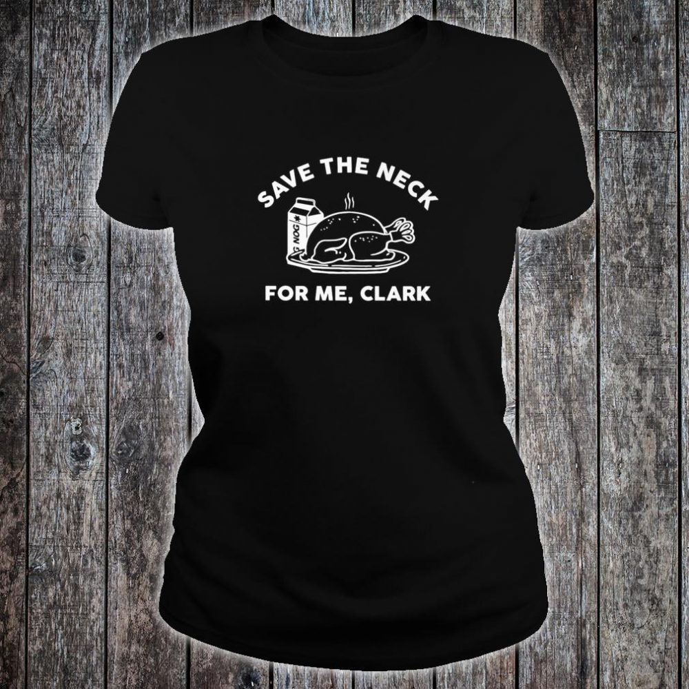 Turkey Save The Neck For Me Clark Shirt ladies tee