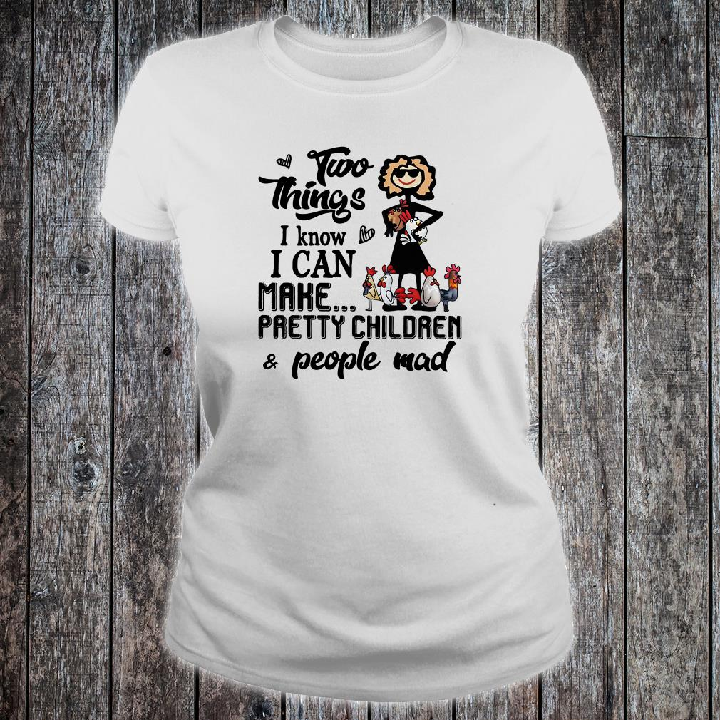 Two things i know i can make pretty children & people mad shirt ladies tee