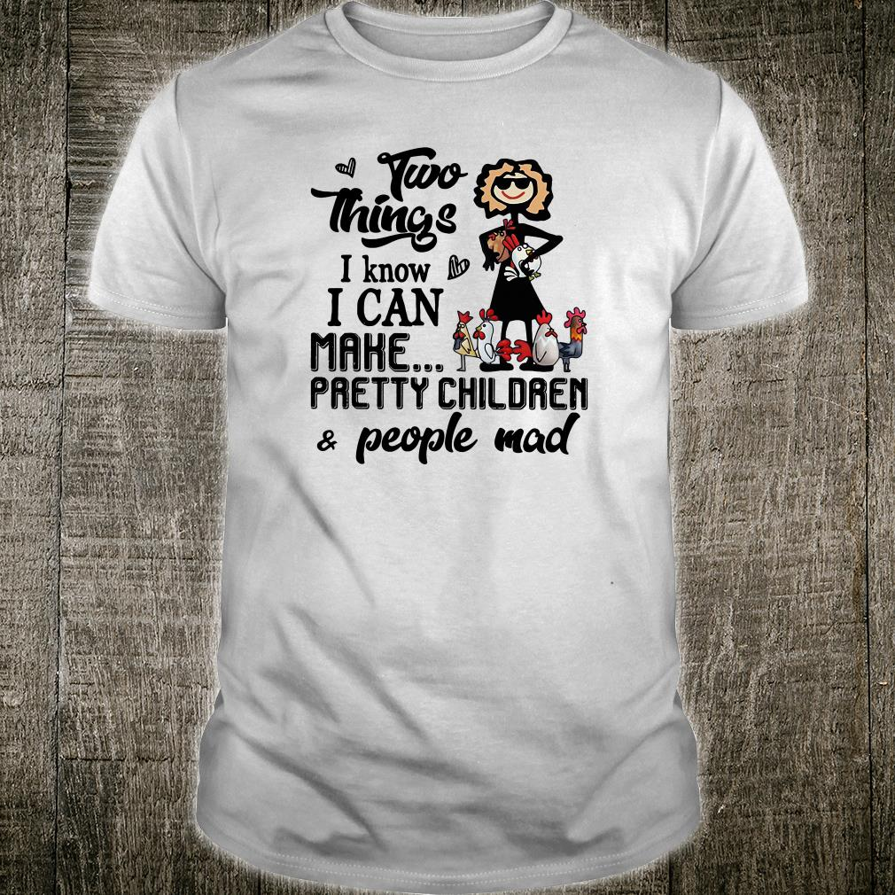 Two things i know i can make pretty children & people mad shirt
