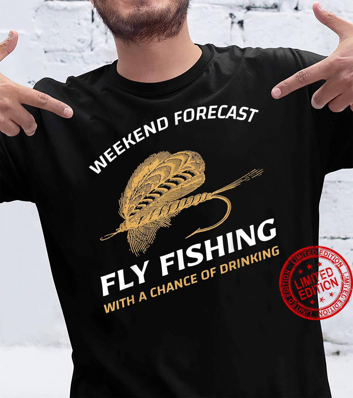 Weekend Forecast Fly Fishing With A Chance of Drinking Shirt