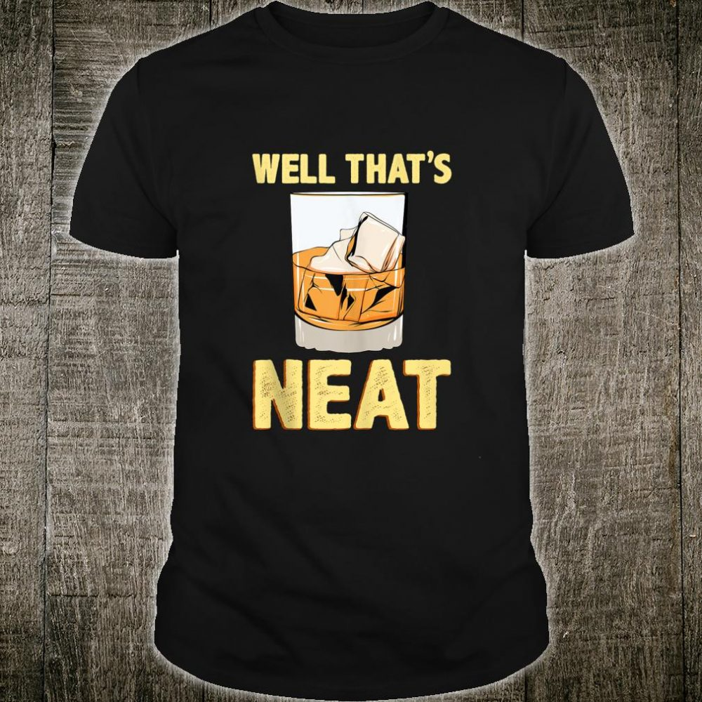 Well That's Neat Whiskey Shirt