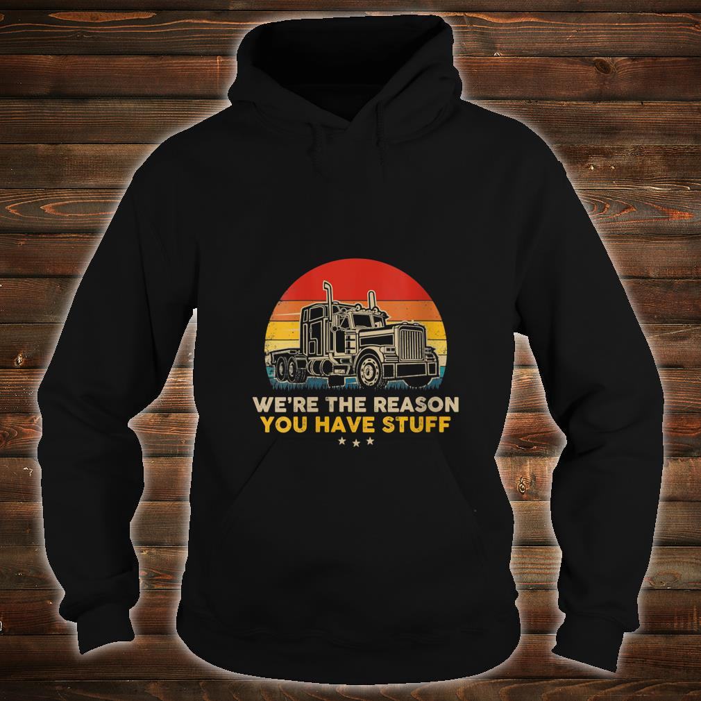 We're The Reason You Have Stuff - Vintage Trucker Retro Shirt hoodie