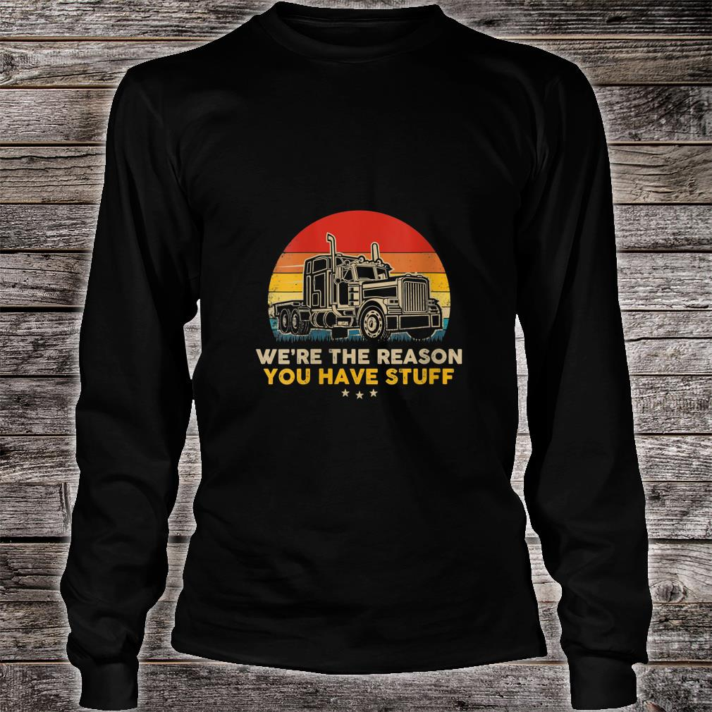 We're The Reason You Have Stuff - Vintage Trucker Retro Shirt long sleeved
