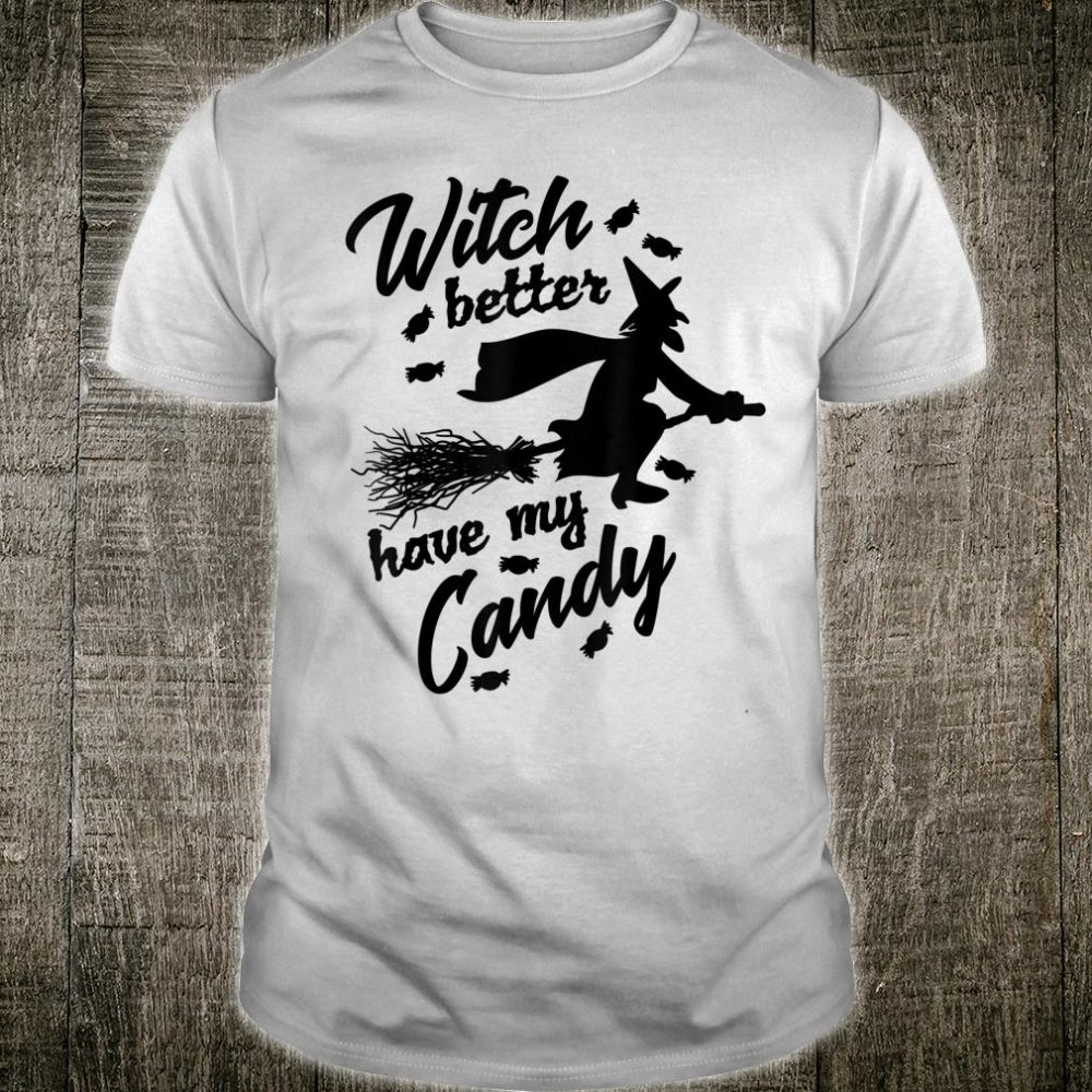 Witch Better Have My Candy Halloween Cute Shirt