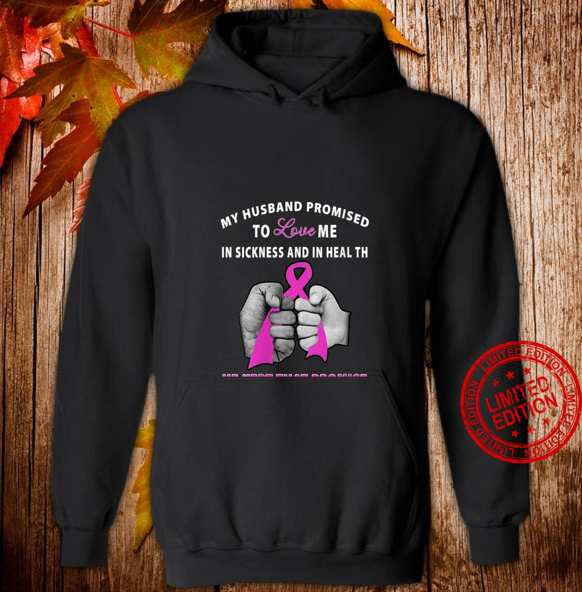 Womens Breast cancer my husband promised to love me in sickness Shirt hoodie