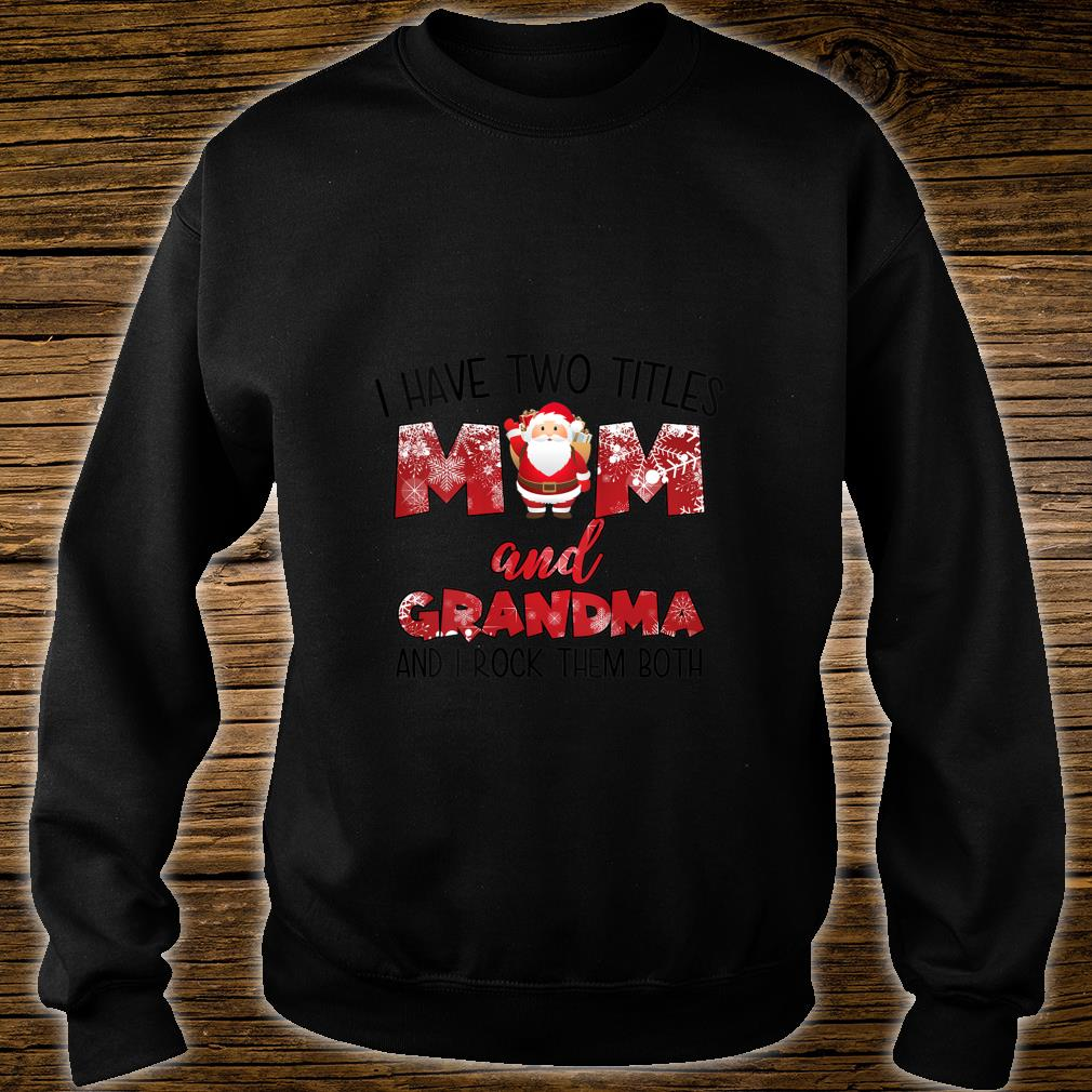 Womens I Have Two Tittles Mom And Grandma Santa Rock Both Best Shirt sweater