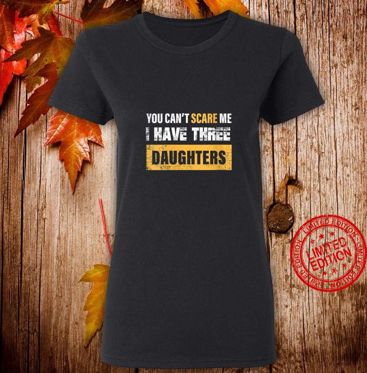 Womens you can't scare me i have Three daughters father's day Shirt ladies tee