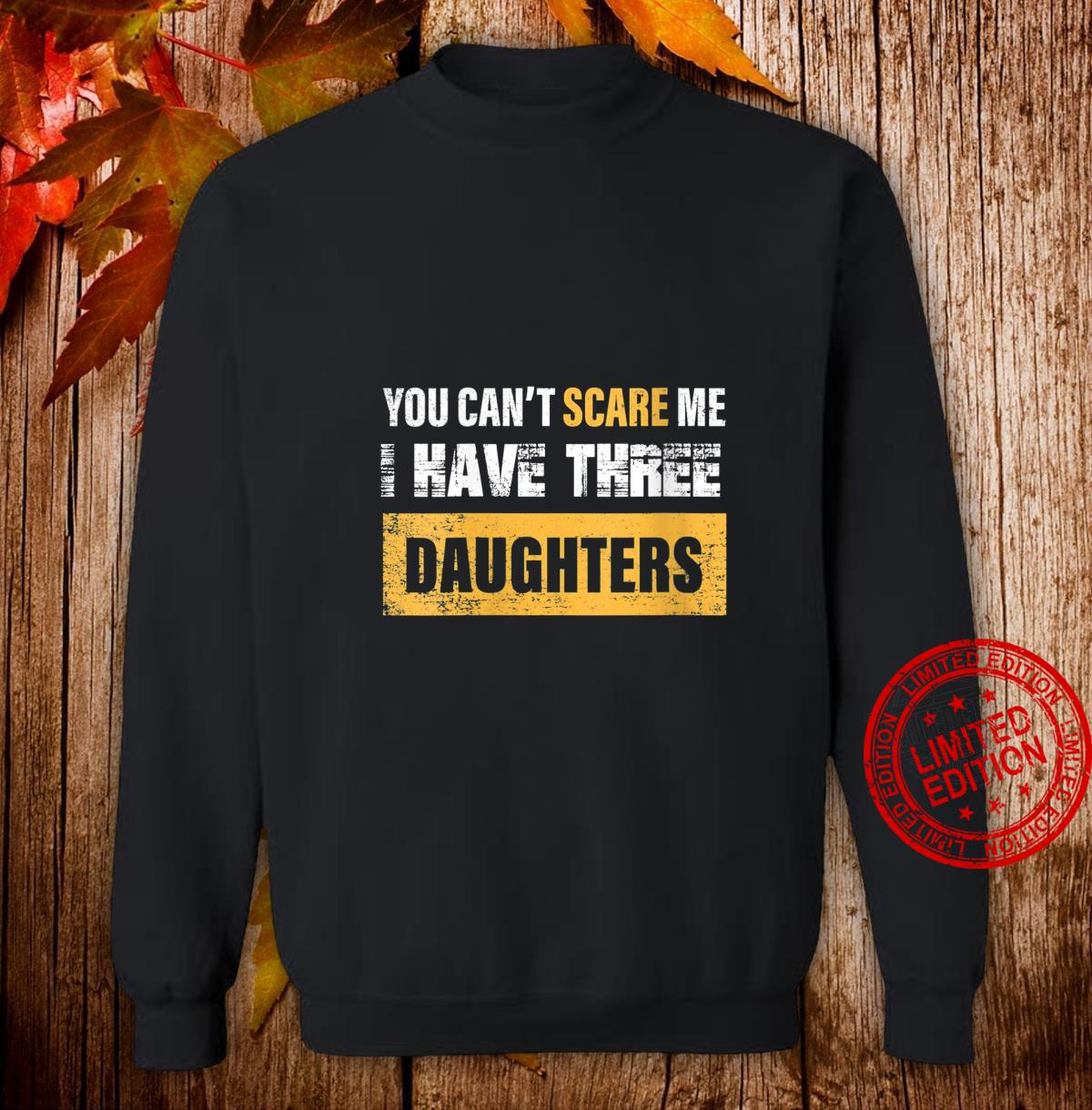Womens you can't scare me i have Three daughters father's day Shirt sweater