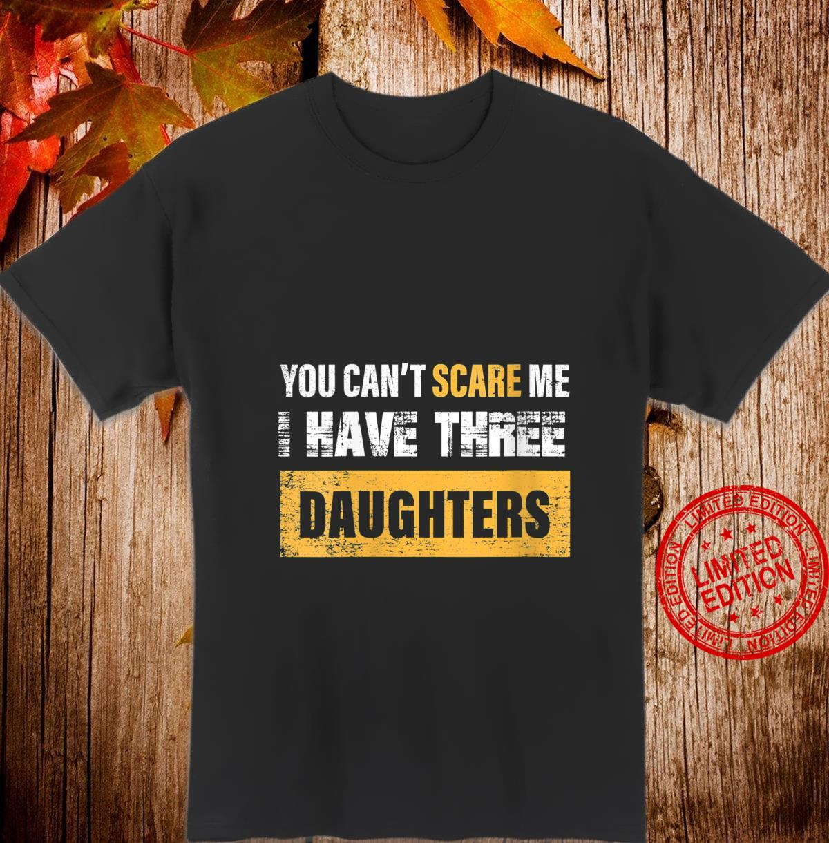 Womens you can't scare me i have Three daughters father's day Shirt